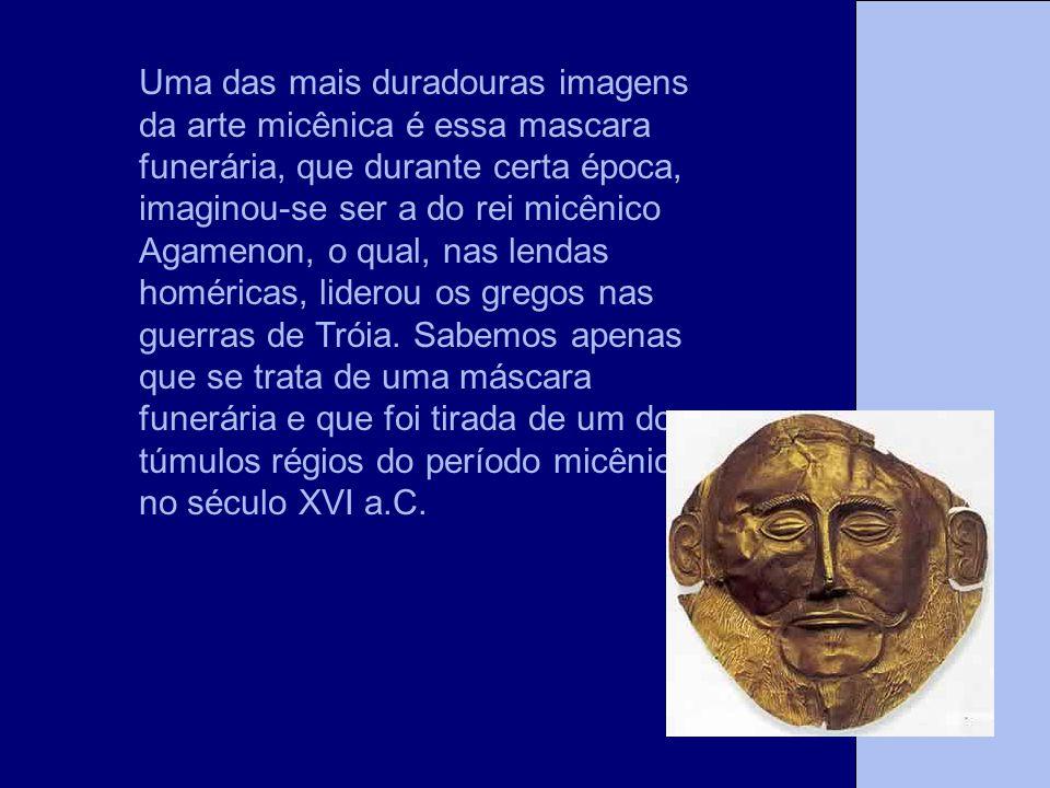 A Tese Uma das mais duradouras imagens da arte micênica é essa mascara funerária, que durante certa época, imaginou-se ser a do rei micênico Agamenon,