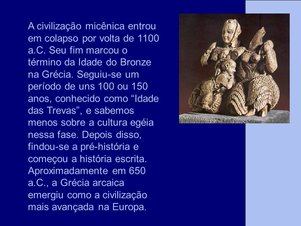 A Tese A civilização micênica entrou em colapso por volta de 1100 a.C. Seu fim marcou o término da Idade do Bronze na Grécia. Seguiu-se um período de