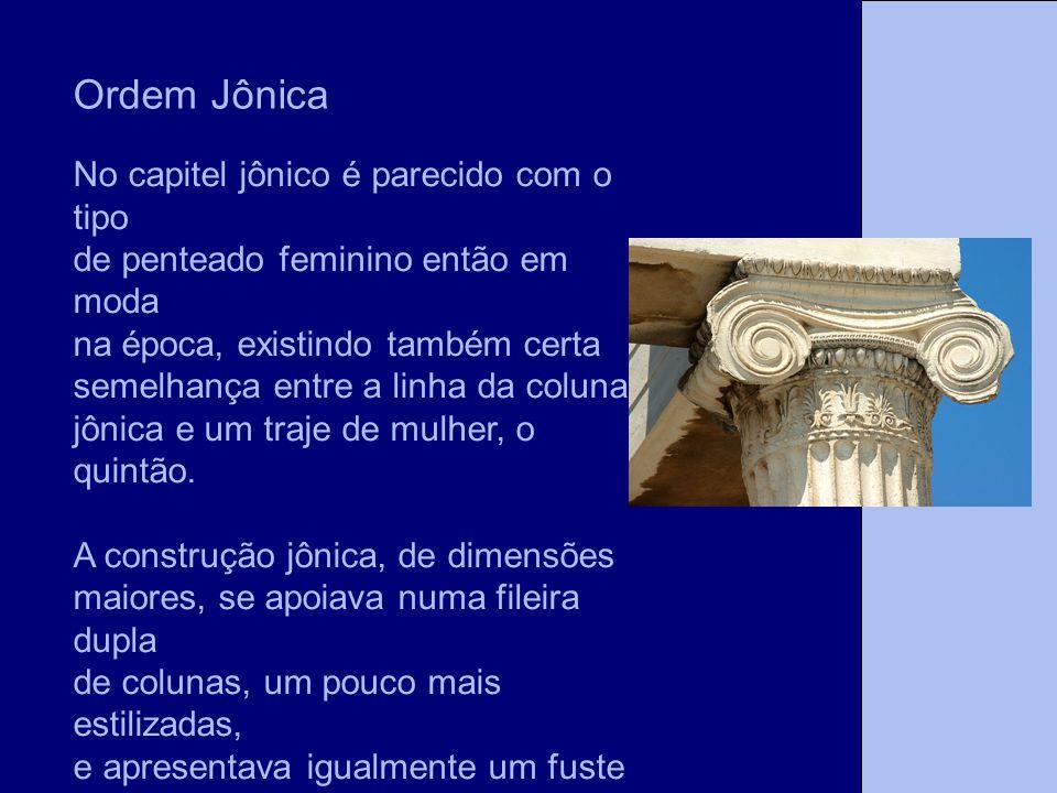 Ordem Jônica No capitel jônico é parecido com o tipo de penteado feminino então em moda na época, existindo também certa semelhança entre a linha da c