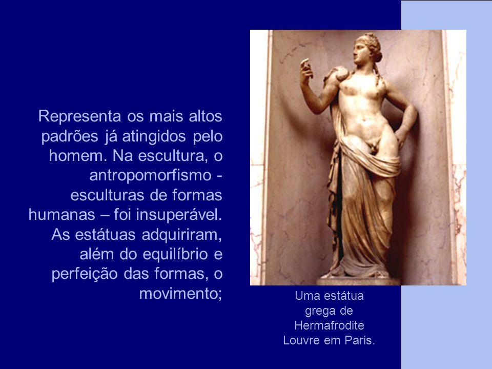 Representa os mais altos padrões já atingidos pelo homem. Na escultura, o antropomorfismo - esculturas de formas humanas – foi insuperável. As estátua