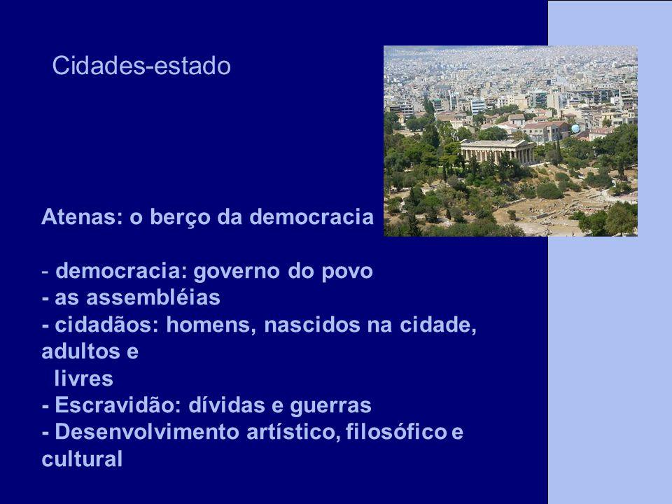 Atenas: o berço da democracia - democracia: governo do povo - as assembléias - cidadãos: homens, nascidos na cidade, adultos e livres - Escravidão: dí