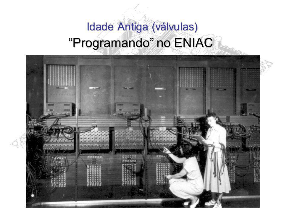 Idade Antiga (válvulas) Programando no ENIAC