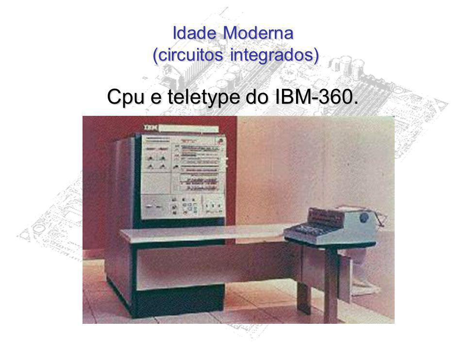 Idade Moderna (circuitos integrados) Cpu e teletype do IBM-360.
