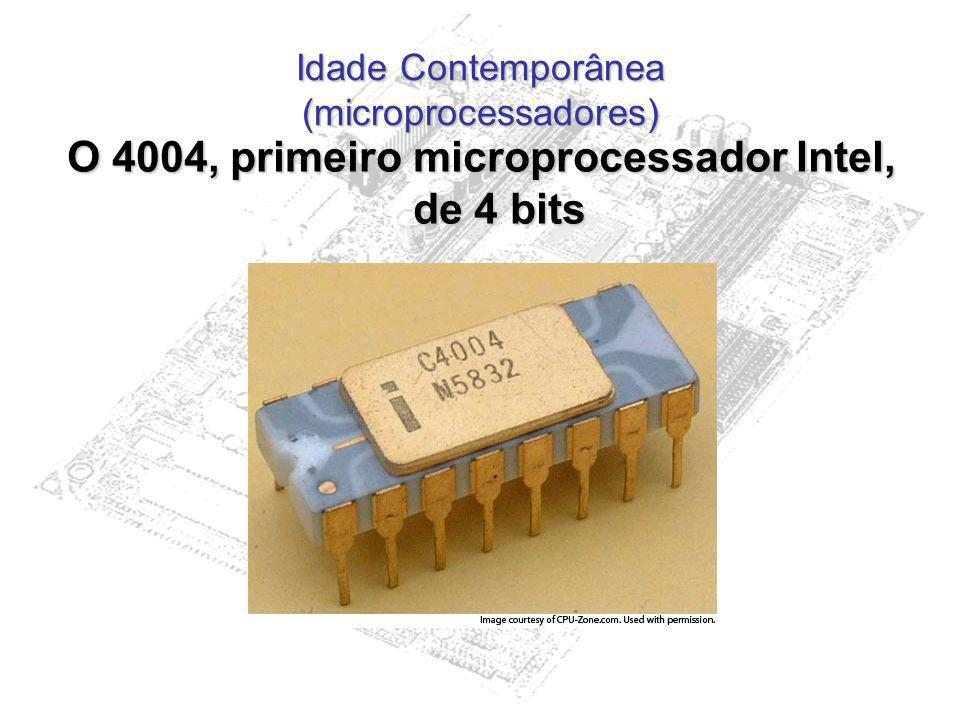 Idade Contemporânea (microprocessadores) O 4004, primeiro microprocessador Intel, de 4 bits