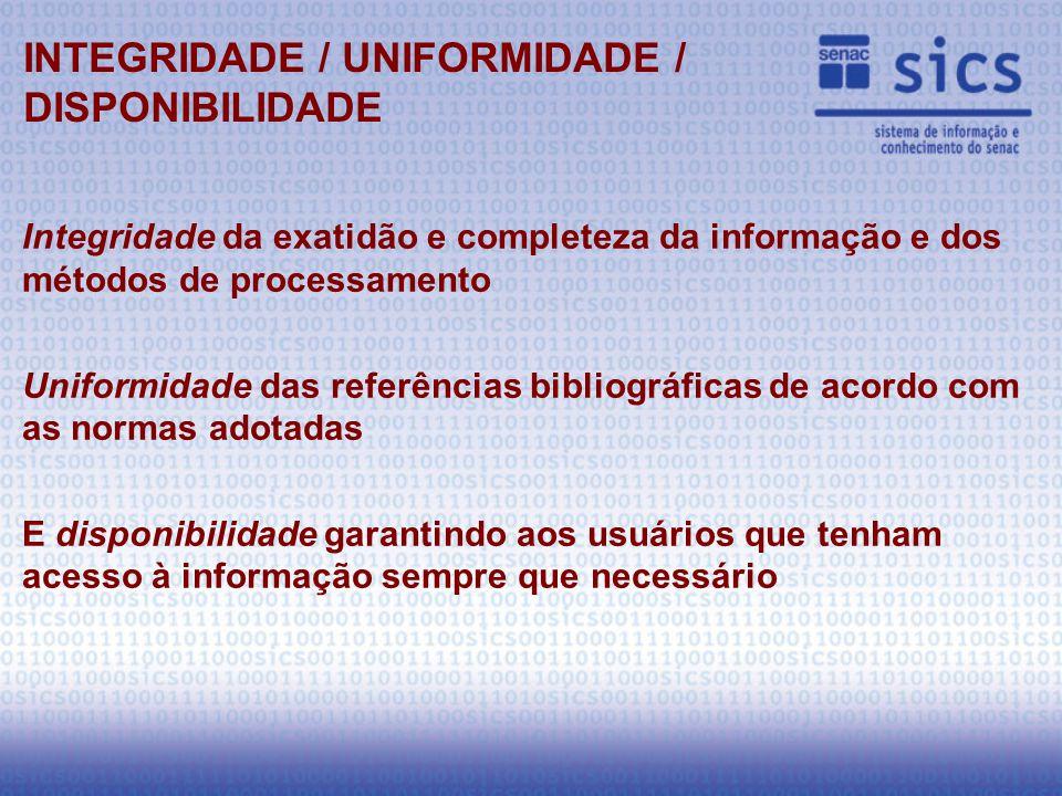 Integridade da exatidão e completeza da informação e dos métodos de processamento Uniformidade das referências bibliográficas de acordo com as normas adotadas E disponibilidade garantindo aos usuários que tenham acesso à informação sempre que necessário INTEGRIDADE / UNIFORMIDADE / DISPONIBILIDADE