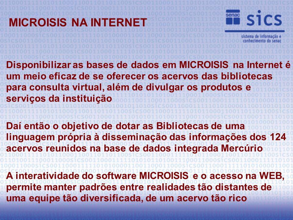 Disponibilizar as bases de dados em MICROISIS na Internet é um meio eficaz de se oferecer os acervos das bibliotecas para consulta virtual, além de divulgar os produtos e serviços da instituição Daí então o objetivo de dotar as Bibliotecas de uma linguagem própria à disseminação das informações dos 124 acervos reunidos na base de dados integrada Mercúrio A interatividade do software MICROISIS e o acesso na WEB, permite manter padrões entre realidades tão distantes de uma equipe tão diversificada, de um acervo tão rico MICROISIS NA INTERNET