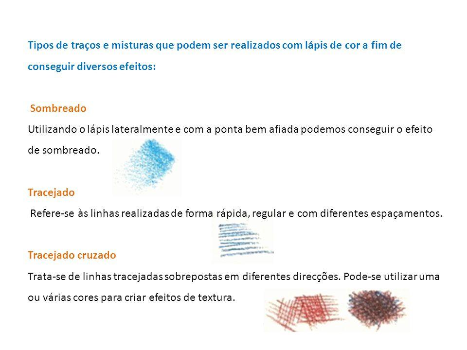 Tipos de traços e misturas que podem ser realizados com lápis de cor a fim de conseguir diversos efeitos: Sombreado Utilizando o lápis lateralmente e
