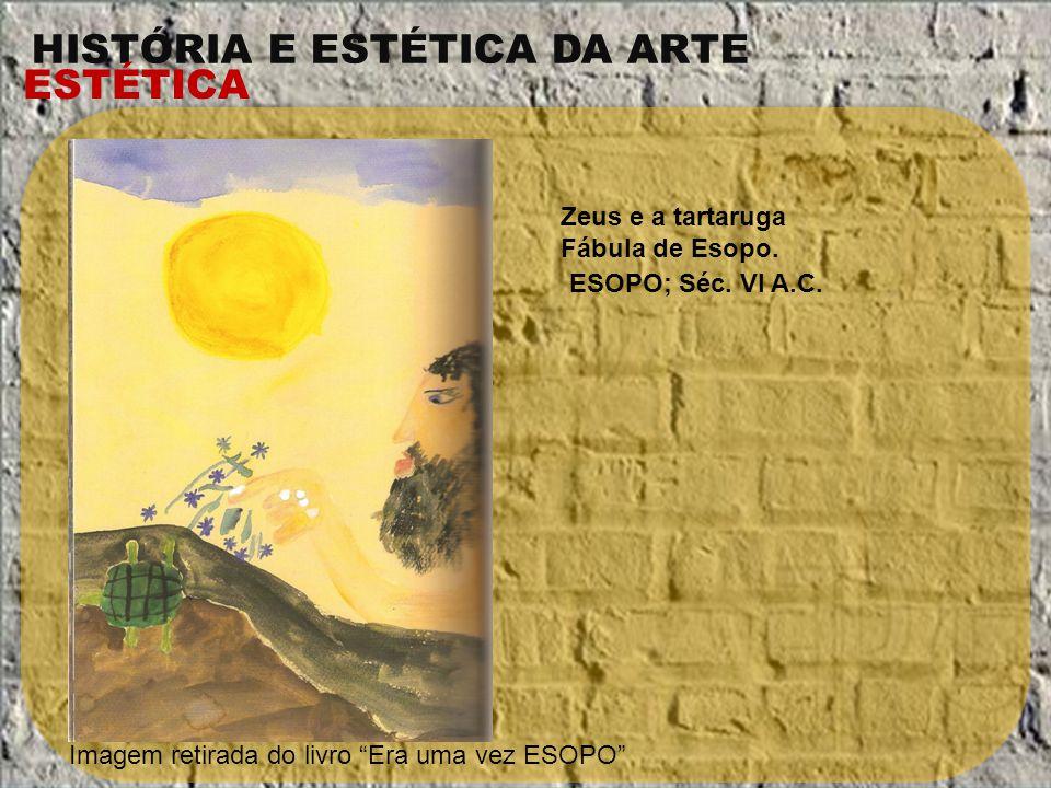 HISTÓRIA E ESTÉTICA DA ARTE ESTÉTICA Zeus e a tartaruga Fábula de Esopo. Imagem retirada do livro Era uma vez ESOPO ESOPO; Séc. VI A.C.