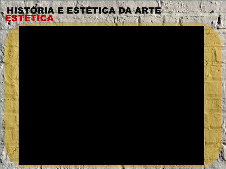 HISTÓRIA E ESTÉTICA DA ARTE ESTÉTICA