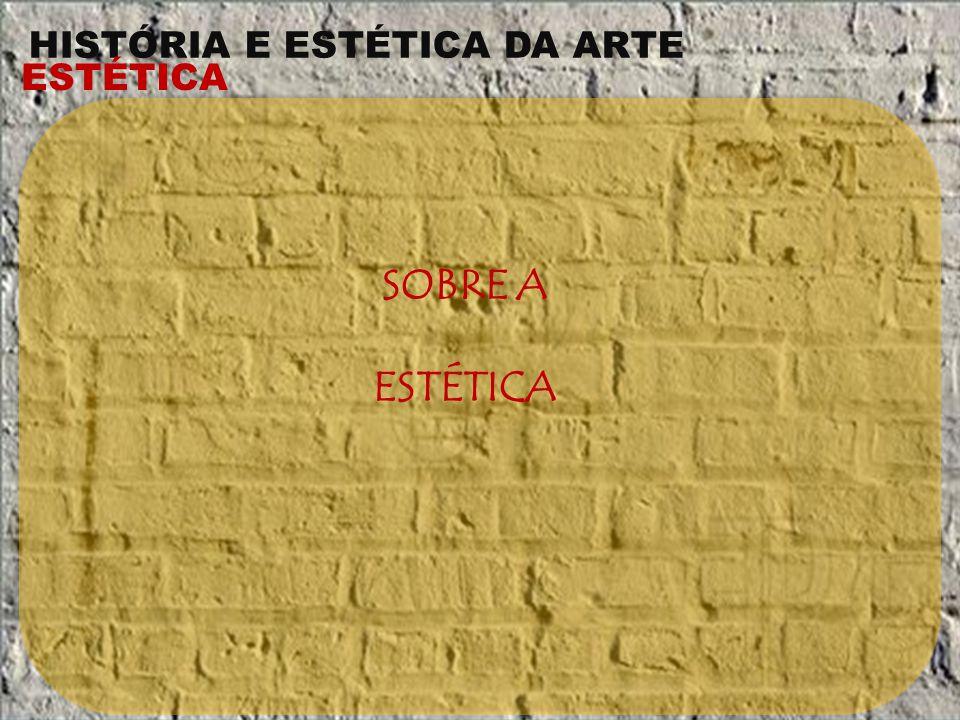 HISTÓRIA E ESTÉTICA DA ARTE ESTÉTICA SOBRE A ESTÉTICA