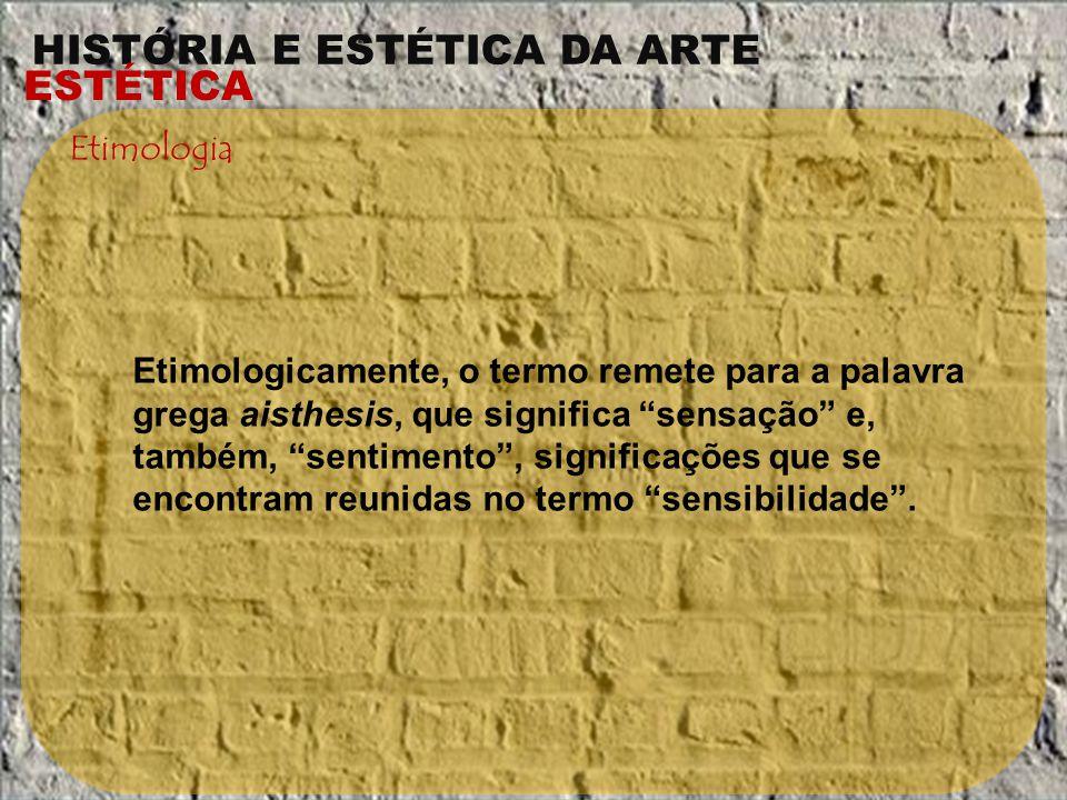 HISTÓRIA E ESTÉTICA DA ARTE ESTÉTICA Etimologia POEDMOS PARTIR DE DUAS DEFINIÇÕES DE ESTÉTICA:
