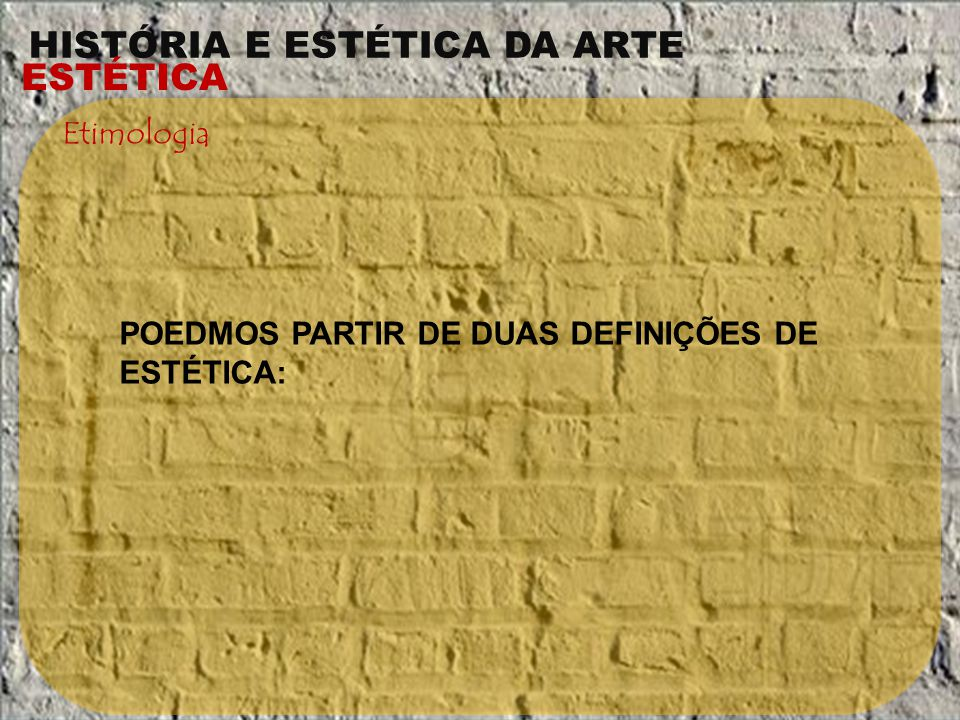 HISTÓRIA E ESTÉTICA DA ARTE ESTÉTICA Etimologia 1.