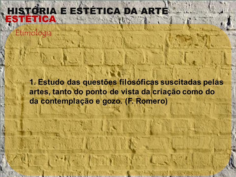 HISTÓRIA E ESTÉTICA DA ARTE ESTÉTICA Etimologia 1. Estudo das questões filosóficas suscitadas pelas artes, tanto do ponto de vista da criação como do