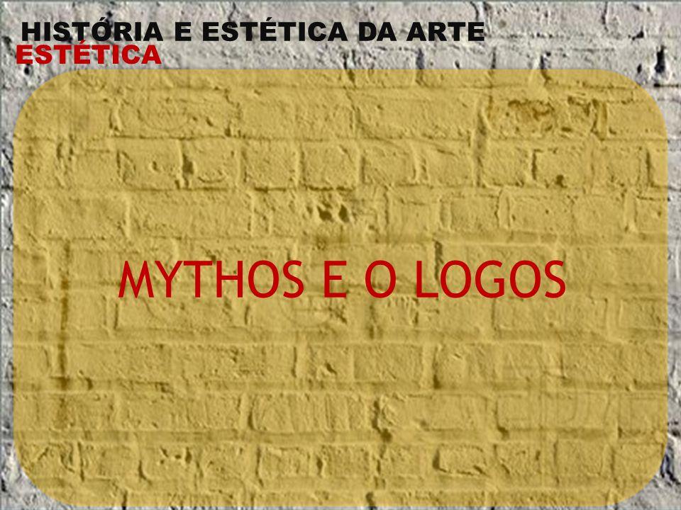 HISTÓRIA E ESTÉTICA DA ARTE ESTÉTICA Essas duas palavras, mythos e logos, significam ambas, em língua grega, fala .