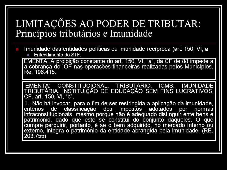 LIMITAÇÕES AO PODER DE TRIBUTAR: Princípios tributários e Imunidade Imunidade das entidades políticas ou imunidade recíproca (art. 150, VI, a Entendim