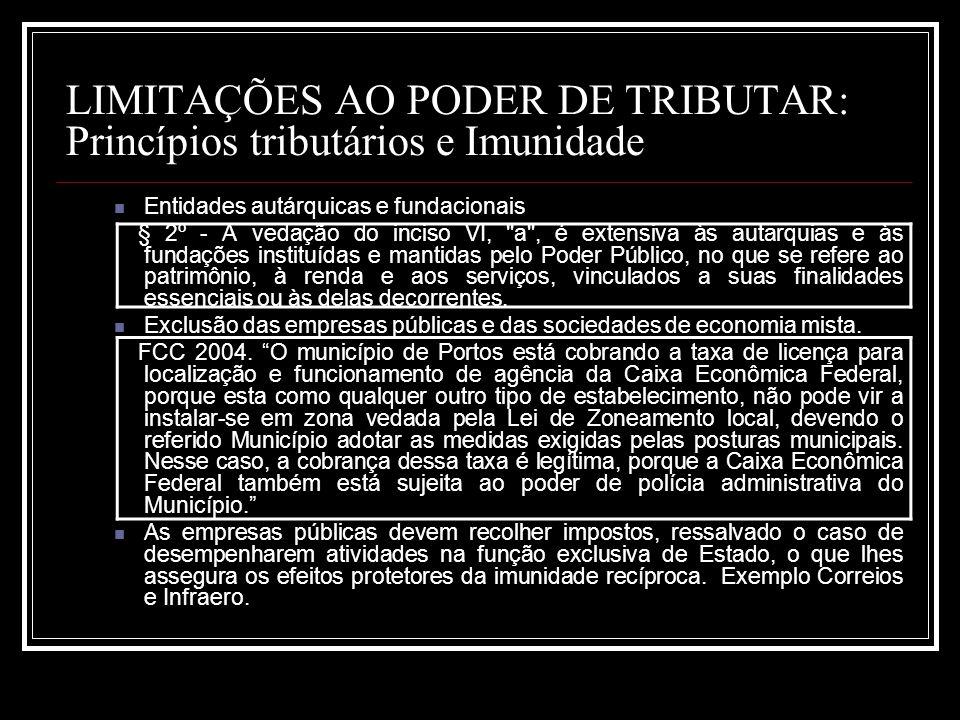LIMITAÇÕES AO PODER DE TRIBUTAR: Princípios tributários e Imunidade Entidades autárquicas e fundacionais § 2º - A vedação do inciso VI,