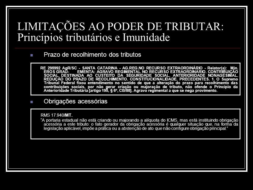 LIMITAÇÕES AO PODER DE TRIBUTAR: Princípios tributários e Imunidade Prazo de recolhimento dos tributos RE 295992 AgR/SC - SANTA CATARINA - AG.REG.NO R