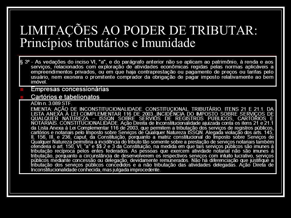 LIMITAÇÕES AO PODER DE TRIBUTAR: Princípios tributários e Imunidade § 3º - As vedações do inciso VI,