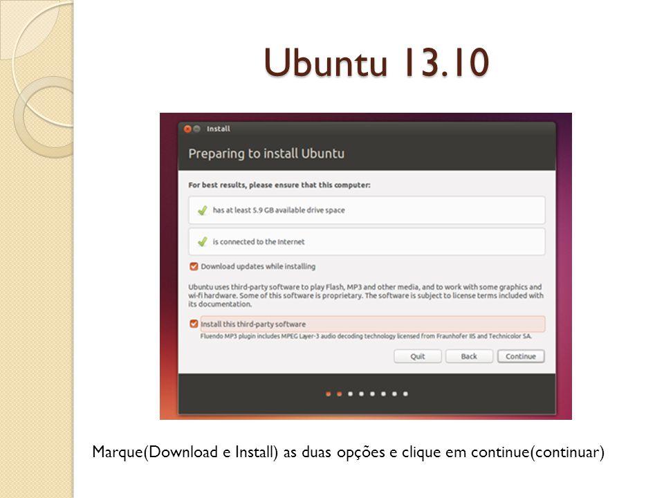 Ubuntu 13.10 Marque(Download e Install) as duas opções e clique em continue(continuar)