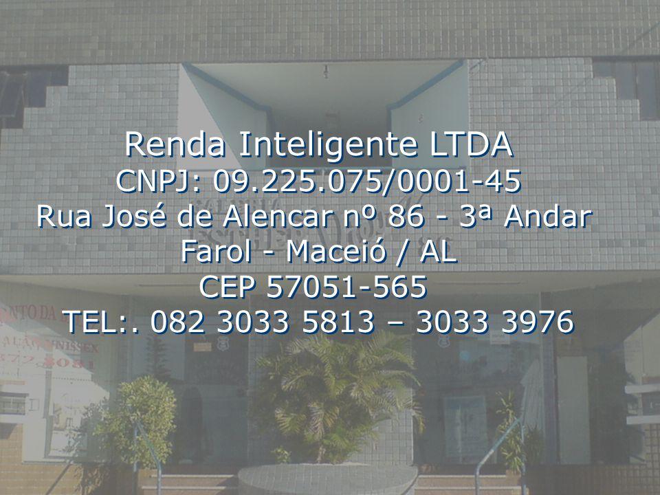 Renda Inteligente LTDA CNPJ: 09.225.075/0001-45 Rua José de Alencar nº 86 - 3ª Andar Farol - Maceió / AL CEP 57051-565 TEL:. 082 3033 5813 – 3033 3976