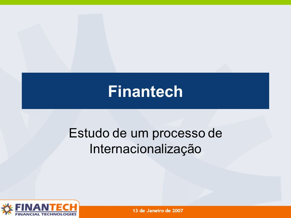 13 de Janeiro de 2007 Finantech Estudo de um processo de Internacionalização
