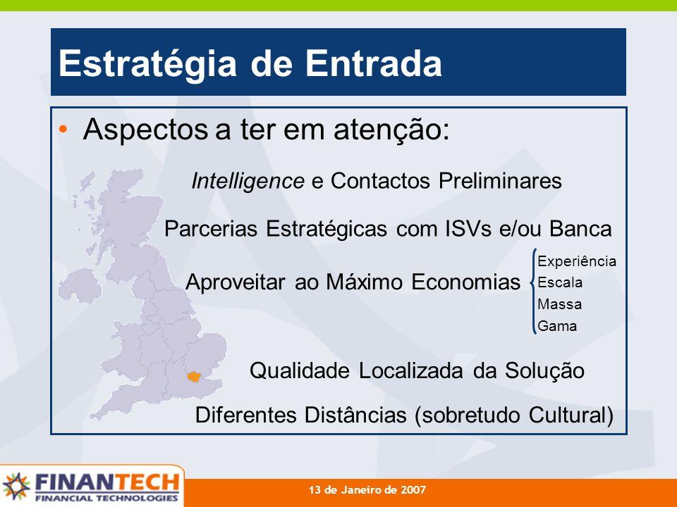13 de Janeiro de 2007 Estratégia de Entrada Aspectos a ter em atenção: Parcerias Estratégicas com ISVs e/ou Banca Intelligence e Contactos Preliminare