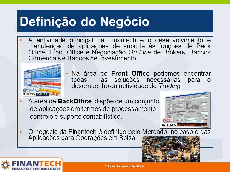 13 de Janeiro de 2007 Definição do Negócio A actividade principal da Finantech é o desenvolvimento e manutenção de aplicações de suporte às funções de