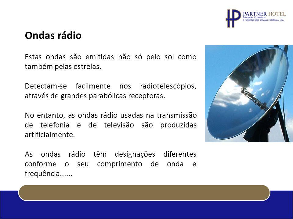 Ondas rádio Estas ondas são emitidas não só pelo sol como também pelas estrelas. Detectam-se facilmente nos radiotelescópios, através de grandes parab