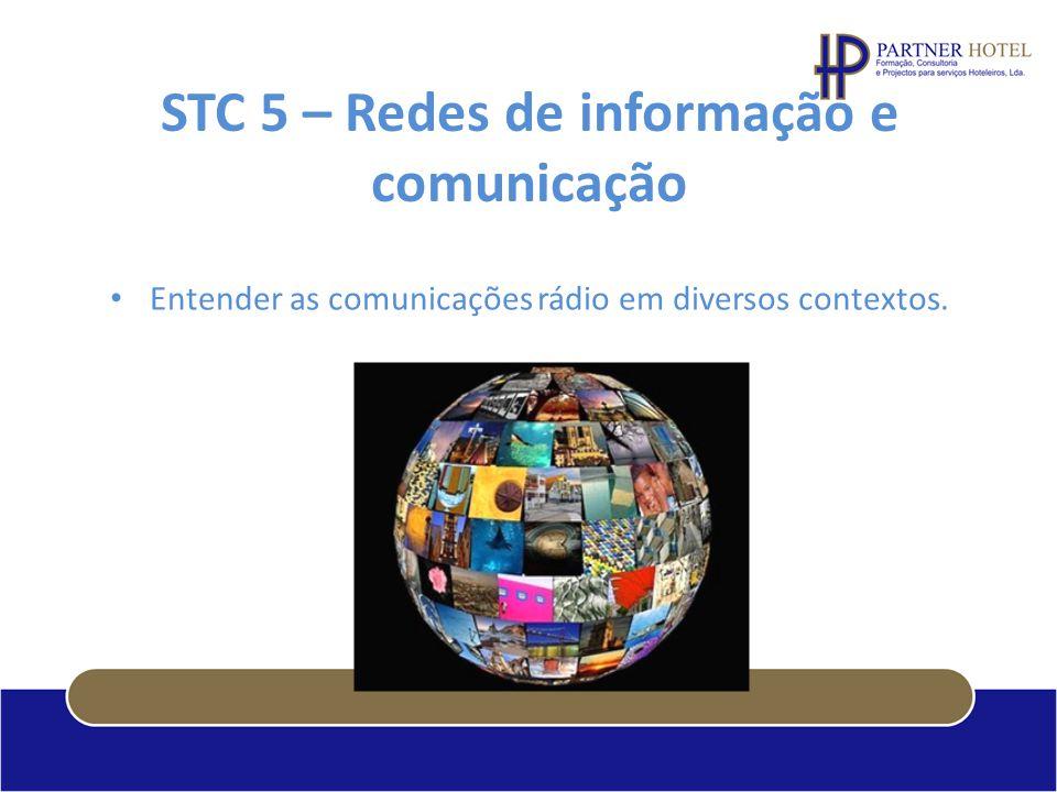 STC 5 – Redes de informação e comunicação Entender as comunicações rádio em diversos contextos.