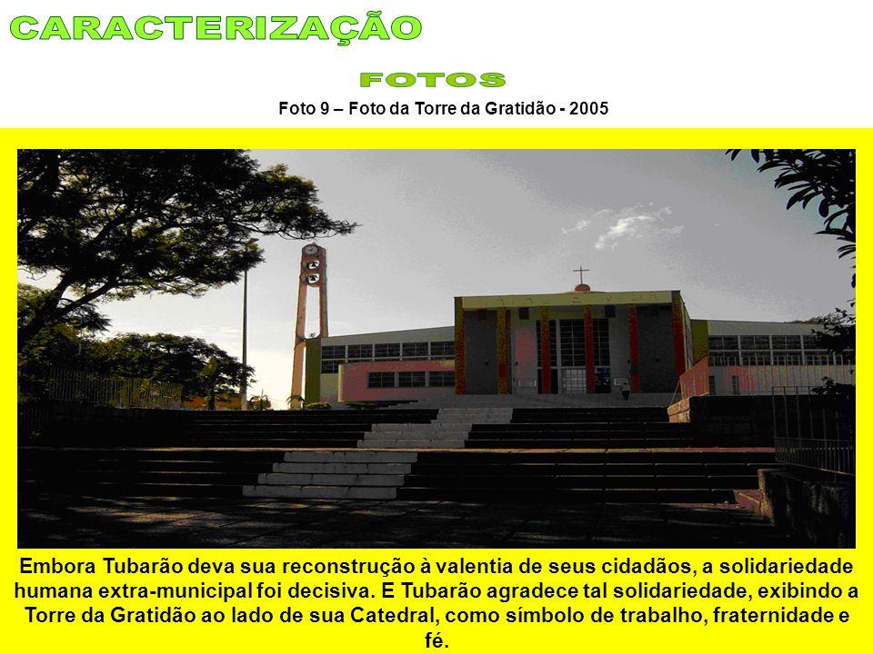 Foto 9 – Foto da Torre da Gratidão - 2005 Embora Tubarão deva sua reconstrução à valentia de seus cidadãos, a solidariedade humana extra-municipal foi