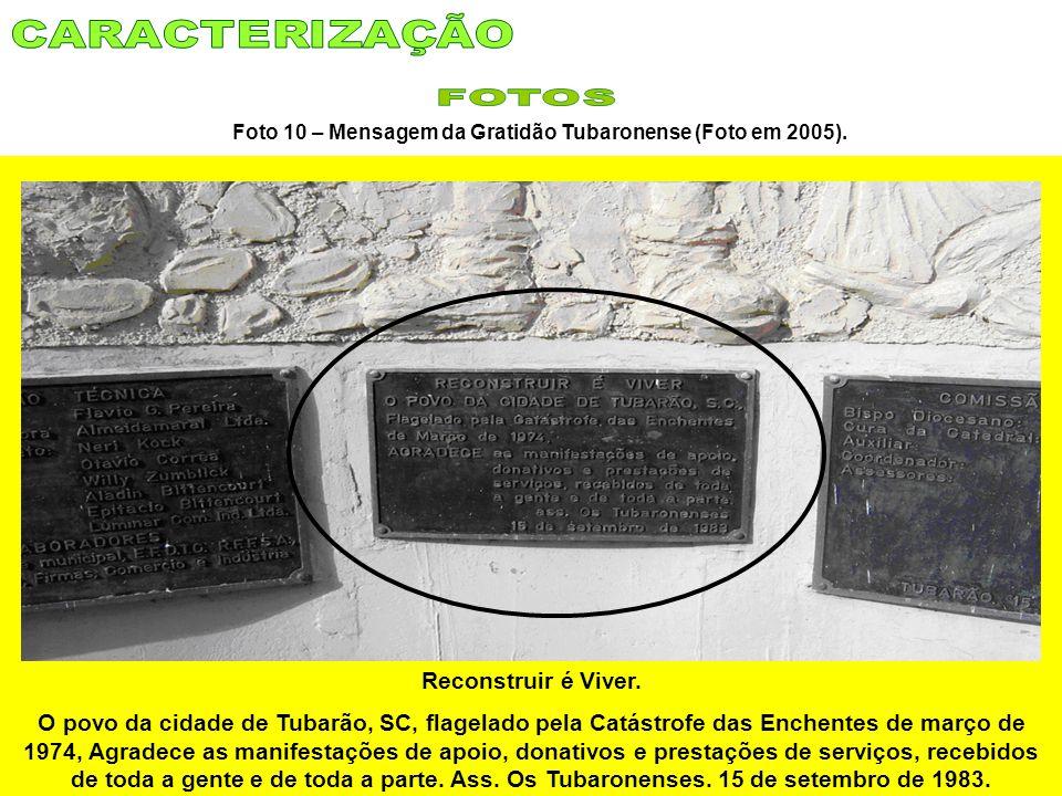 Foto 10 – Mensagem da Gratidão Tubaronense (Foto em 2005). Reconstruir é Viver. O povo da cidade de Tubarão, SC, flagelado pela Catástrofe das Enchent