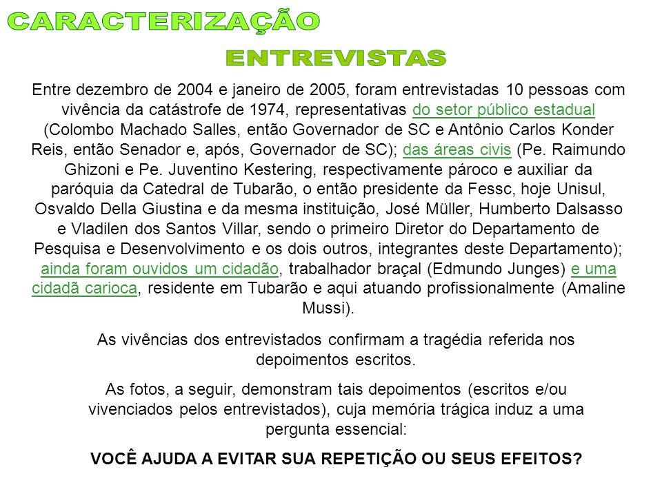 Entre dezembro de 2004 e janeiro de 2005, foram entrevistadas 10 pessoas com vivência da catástrofe de 1974, representativas do setor público estadual