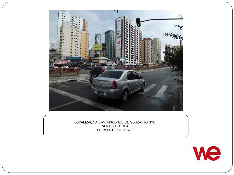 LOCALIZAÇÃO : AV. VISCONDE DE SOUZA FRANCO SENTIDO : DOCA FORMATO : 7,00 X 24,00