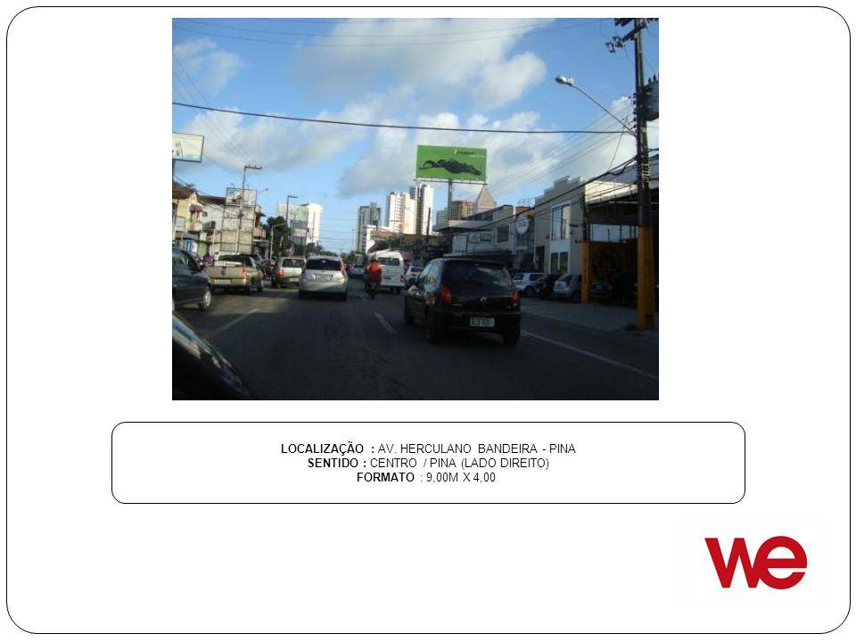 LOCALIZAÇÃO : AV. HERCULANO BANDEIRA - PINA SENTIDO : CENTRO / PINA (LADO DIREITO) FORMATO : 9,00M X 4,00