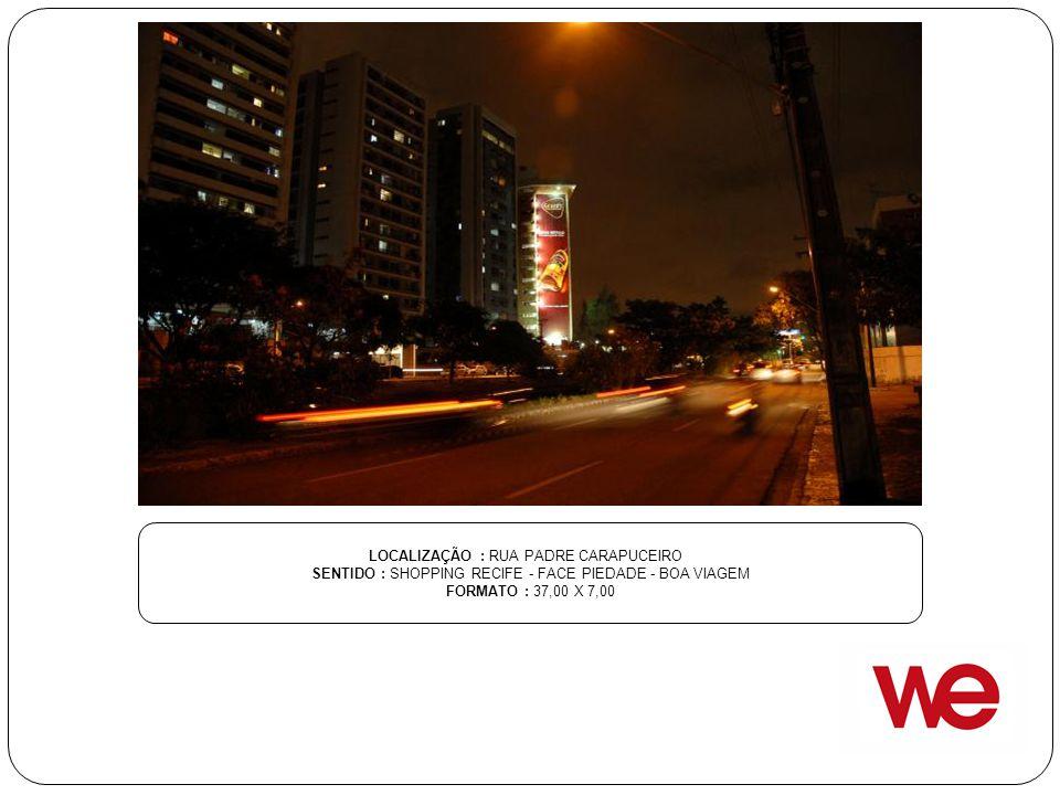 LOCALIZAÇÃO : RUA PADRE CARAPUCEIRO SENTIDO : SHOPPING RECIFE - FACE PIEDADE - BOA VIAGEM FORMATO : 37,00 X 7,00