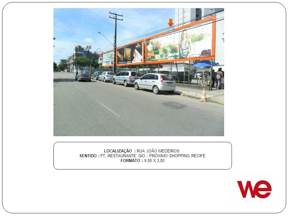 LOCALIZAÇÃO : RUA JOÃO MEDEIROS SENTIDO : FT. RESTAURANTE GIO - PRÓXIMO SHOPPING RECIFE FORMATO : 9,00 X 3,00