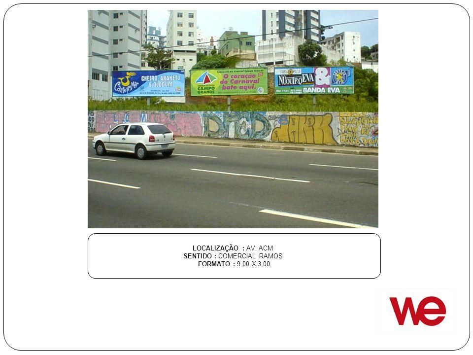 LOCALIZAÇÃO : AV. ACM SENTIDO : COMERCIAL RAMOS FORMATO : 9,00 X 3,00