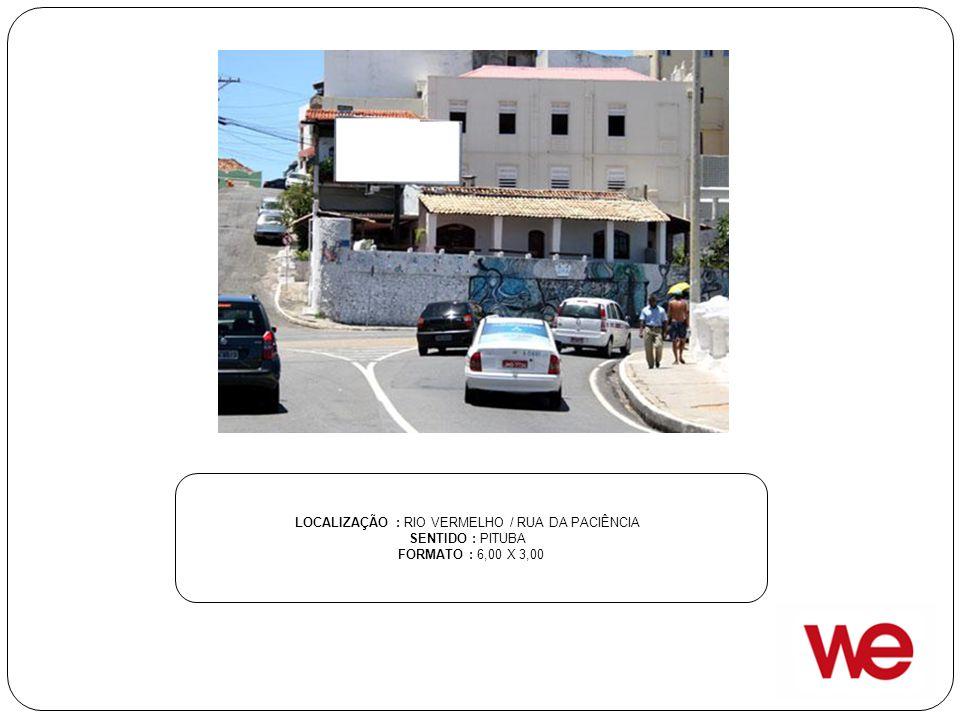 LOCALIZAÇÃO : RIO VERMELHO / RUA DA PACIÊNCIA SENTIDO : PITUBA FORMATO : 6,00 X 3,00