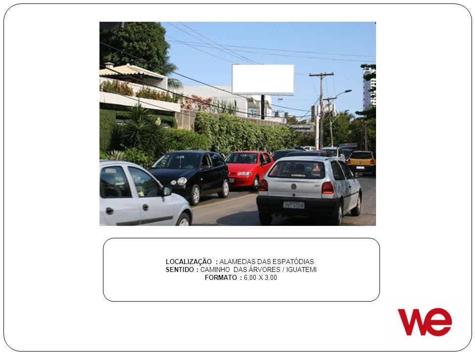 LOCALIZAÇÃO : ALAMEDAS DAS ESPATÓDIAS SENTIDO : CAMINHO DAS ÁRVORES / IGUATEMI FORMATO : 6,00 X 3,00