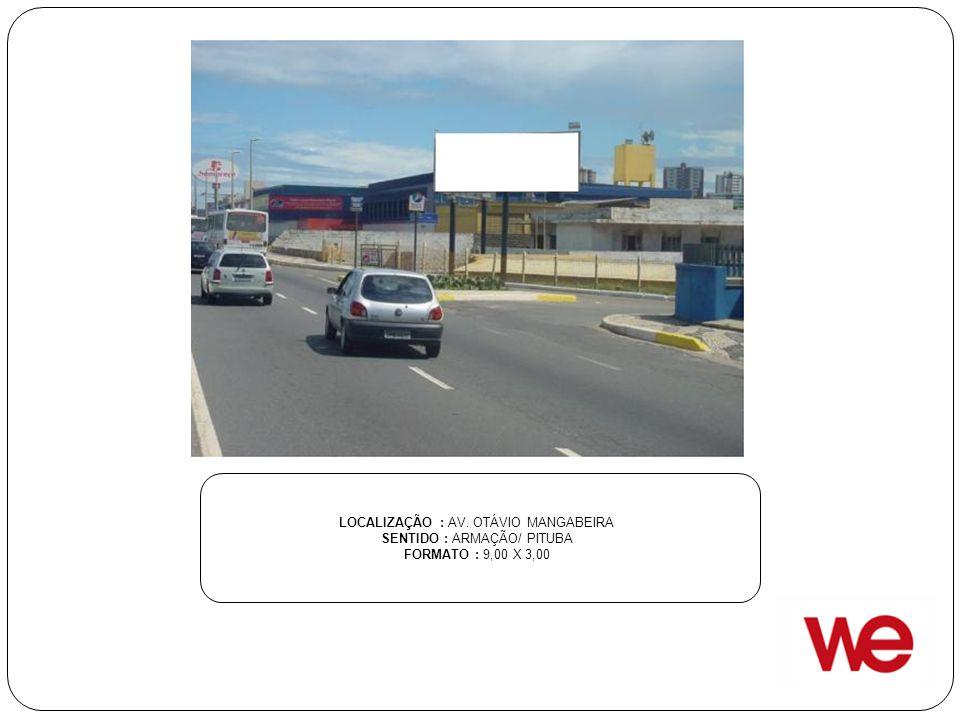 LOCALIZAÇÃO : AV. OTÁVIO MANGABEIRA SENTIDO : ARMAÇÃO/ PITUBA FORMATO : 9,00 X 3,00