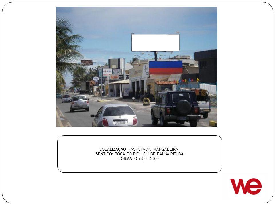 LOCALIZAÇÃO : AV. OTÁVIO MANGABEIRA SENTIDO: BOCA DO RIO / CLUBE BAHIA/ PITUBA FORMATO : 9,00 X 3,00