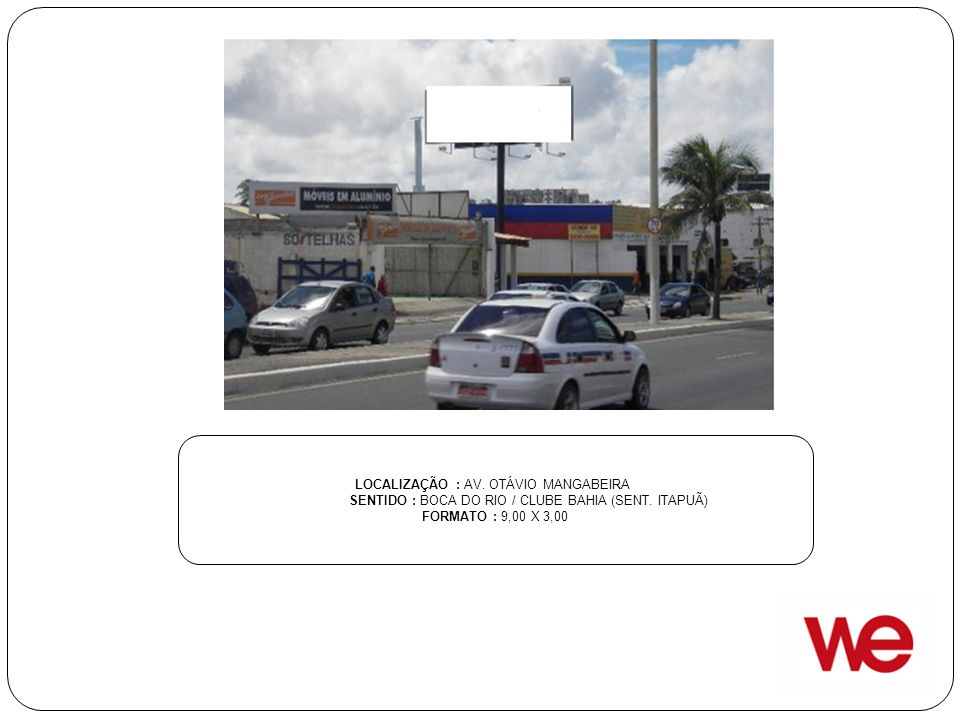 LOCALIZAÇÃO : AV. OTÁVIO MANGABEIRA SENTIDO : BOCA DO RIO / CLUBE BAHIA (SENT. ITAPUÃ) FORMATO : 9,00 X 3,00