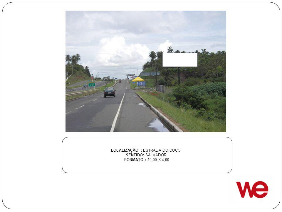 LOCALIZAÇÃO : ESTRADA DO COCO SENTIDO: SALVADOR FORMATO : 10,00 X 4,00