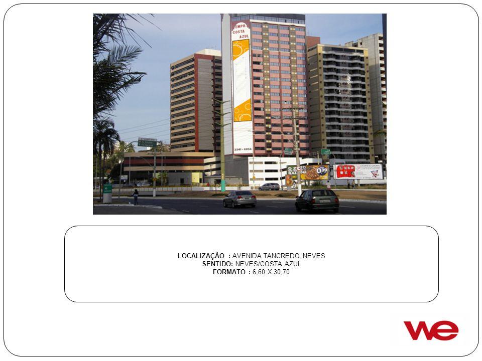 LOCALIZAÇÃO : AVENIDA TANCREDO NEVES SENTIDO: NEVES/COSTA AZUL FORMATO : 6,60 X 30,70