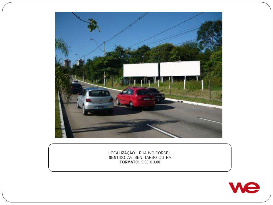 LOCALIZAÇÃO: RUA IVO CORSEIL SENTIDO: AV. SEN. TARSO DUTRA FORMATO: 9,00 X 3,00