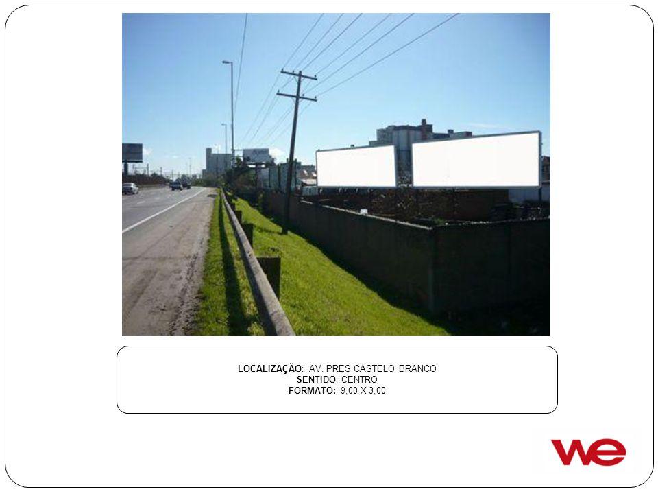 LOCALIZAÇÃO: AV. PRES CASTELO BRANCO SENTIDO: CENTRO FORMATO: 9,00 X 3,00