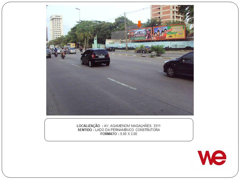 LOCALIZAÇÃO : AV. AGAMENOM MAGALHÃES, 3311 SENTIDO : LADO DA PERNAMBUCO CONSTRUTORA FORMATO : 9,00 X 3,00