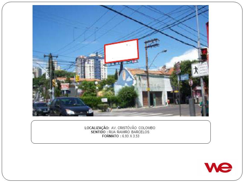 LOCALIZAÇÃO: AV. CRISTÓVÃO COLOMBO SENTIDO : RUA RAMIRO BARCELOS FORMATO : 6,93 X 3,53