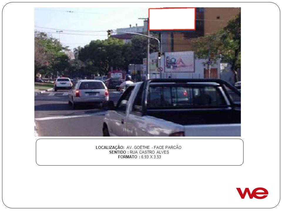 LOCALIZAÇÃO: AV. GOËTHE - FACE PARCÃO SENTIDO : RUA CASTRO ALVES FORMATO : 6,93 X 3,53