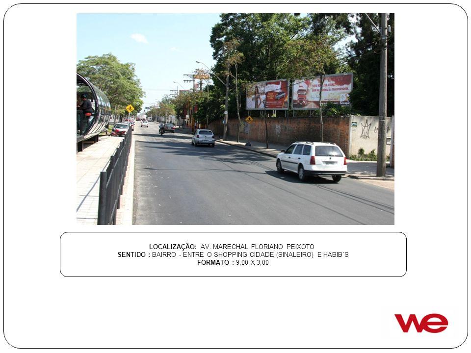 LOCALIZAÇÃO: AV. MARECHAL FLORIANO PEIXOTO SENTIDO : BAIRRO - ENTRE O SHOPPING CIDADE (SINALEIRO) E HABIB´S FORMATO : 9,00 X 3,00